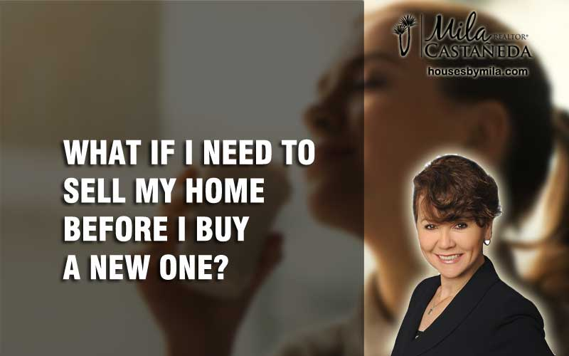 WHAT IF I NEED TO SELL MY HOME BEFORE I BUY A NEW ONE?