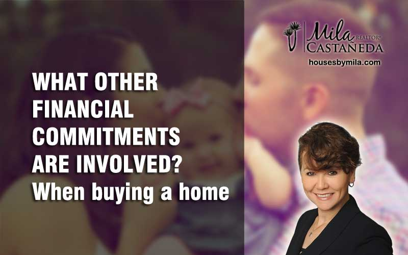 WHAT OTHER FINANCIAL COMMITMENTS ARE INVOLVED? When buying a home