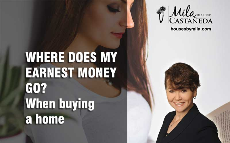 WHERE DOES MY EARNEST MONEY GO? When buying a home